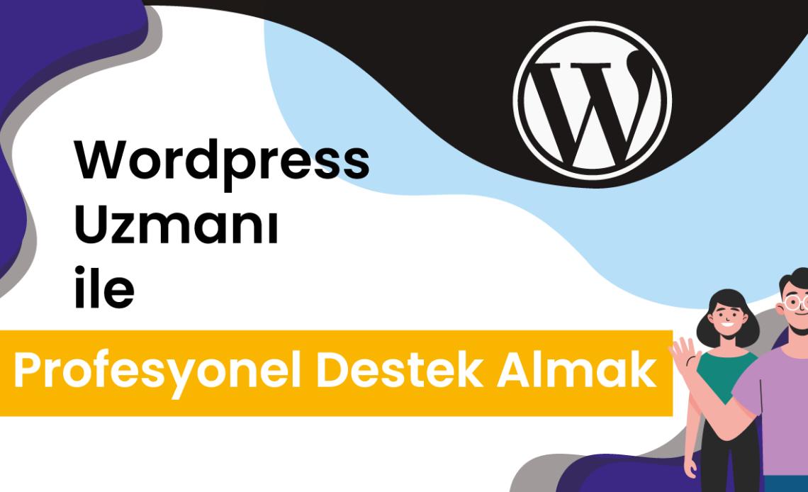 WordPress Uzmanı ile Profesyonel Destek Almak